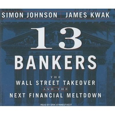 13 Bankers - The Wall Street Takeover and the Next Financial Meltdown (Standard format, CD, Unabridged edition): Simon Johnson,...