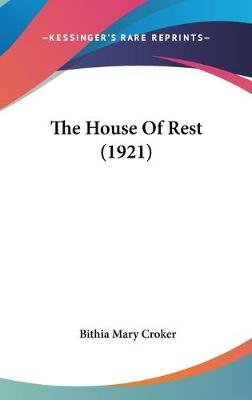 The House of Rest (1921) (Hardcover): Bithia Mary Croker