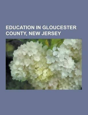 Education in Gloucester County, New Jersey - High Schools in Gloucester County, New Jersey, Rowan University, School Districts...