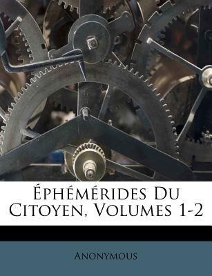 Ephemerides Du Citoyen, Volumes 1-2 (French, Paperback): Anonymous