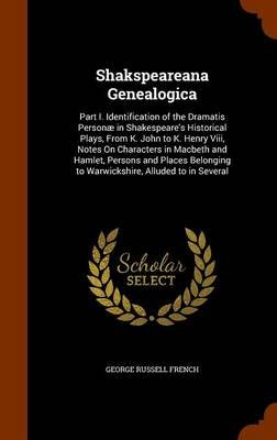 Shakspeareana Genealogica - Part I. Identification of the Dramatis Personae in Shakespeare's Historical Plays, from K....