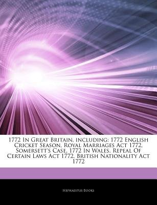 Articles on 1772 in Great Britain, Including - 1772 English Cricket Season, Royal Marriages ACT 1772, Somersett's Case,...