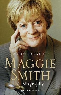 Maggie Smith - A Biography (Paperback): Michael Coveney