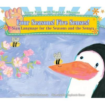 Four Seasons! Five Senses!: Sign Language for the Seasons and the Senses (Electronic book text): Dawn Babb Prochovnic