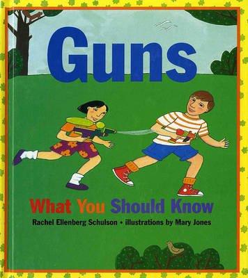 Guns - What You Should Know (Paperback): Rachel Ellenberg Schulson