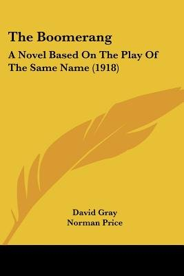 The Boomerang - A Novel Based on the Play of the Same Name (1918) (Paperback): David Gray