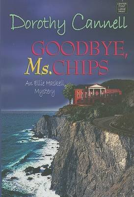 Goodbye, Ms. Chips (Large print, Hardcover, large type edition): Dorothy Cannell