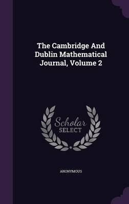 The Cambridge and Dublin Mathematical Journal, Volume 2 (Hardcover): Anonymous