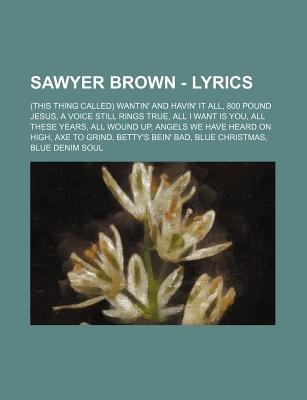 Sawyer Brown - Lyrics - (This Thing Called) Wantin' and