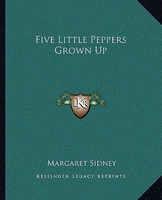 Five Little Peppers Grown Up (Paperback): Margaret Sidney