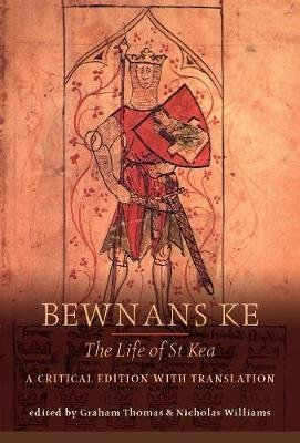 Bewnans Ke / The Life of St Kea - A critical edition with translation (Paperback): Graham Thomas, Nicholas Williams