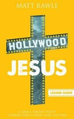 Hollywood Jesus Leader Guide - A Small Group Study Connecting Christ and Culture (Electronic book text): Matt Rawle