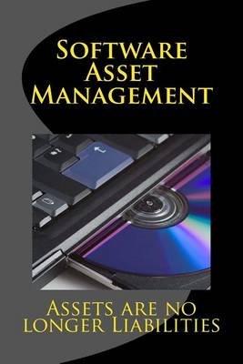 Software Asset Management - Assets Are No Longer Liabilities (Paperback): Roco