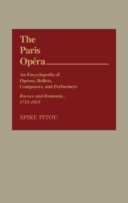 The Paris Opera: An Encyclopedia of Operas, Ballets, Composers, and Performers - Rococo and Romantic, 1715-1815 (Hardcover):...