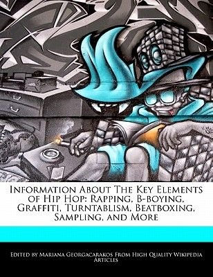 Information about the Key Elements of Hip Hop - Rapping, B-Boying, Graffiti, Turntablism, Beatboxing, Sampling, and More...