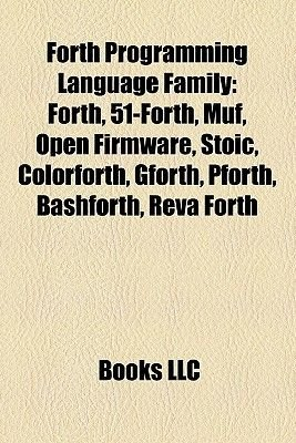 Forth Programming Language Family - Forth, 51-Forth, Muf, Open Firmware, Stoic, Colorforth, Gforth, Pforth, Bashforth, Reva...