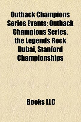 Outback Champions Series Events - Outback Champions Series, the Legends Rock Dubai, Stanford Championships (Paperback): Books...