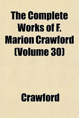The Complete Works of F. Marion Crawford (Volume 30) (Paperback): Luke Crawford