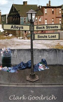 Alleys, Back Streets, Souls Lost (Paperback): Clark Goodrich