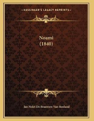 Noami (1840) (Dutch, Paperback): Jan Nolet De Brauwere Van Steeland