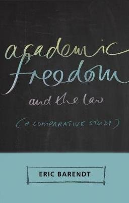 Academic Freedom and the Law - A Comparative Study (Paperback): Eric Barendt