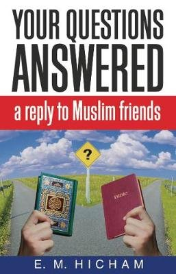 Your Questions Answered: A reply to Muslim friends (Paperback): E M Hicham