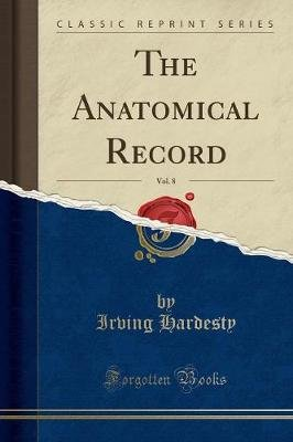 The Anatomical Record, Vol. 8 (Classic Reprint) (Paperback): Irving Hardesty