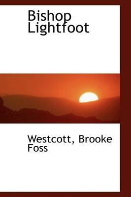 Bishop Lightfoot (Paperback): Westcott Brooke Foss
