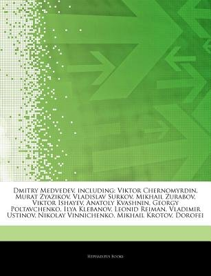 Articles on Dmitry Medvedev, Including - Viktor Chernomyrdin, Murat Zyazikov, Vladislav Surkov, Mikhail Zurabov, Viktor...