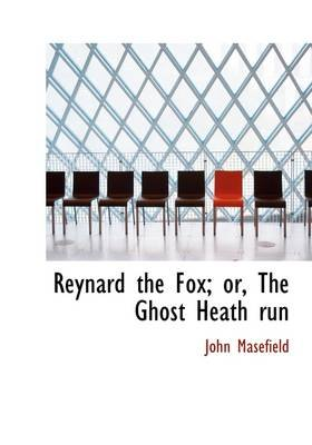 Reynard the Fox; Or, the Ghost Heath Run (Hardcover): John Masefield
