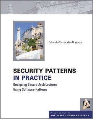 Security Patterns in Practice - Designing Secure Architectures Using Software Patterns (Hardcover): Eduardo Fernandez-Buglioni