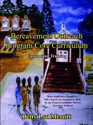 Bereavement Outreach Program Core Curriculum - Customized Training (Electronic book text): Betty Lou Merritt