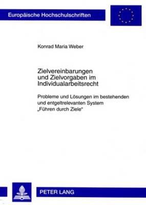 Zielvereinbarungen Und Zielvorgaben Im Individualarbeitsrecht - Probleme Und Loesungen Im Bestehenden Und Entgeltrelevanten...