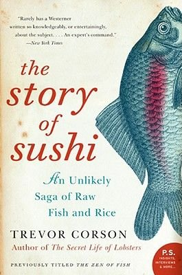 The Story of Sushi - An Unlikely Saga of Raw Fish and Rice (Paperback): Trevor Corson
