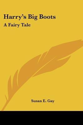Harry's Big Boots - A Fairy Tale (Paperback): Susan E. Gay