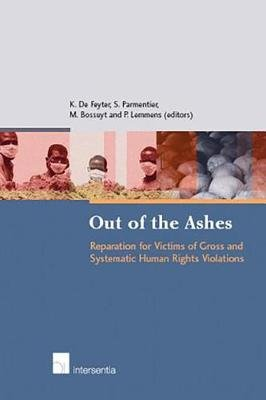 Out of the Ashes - Reparation for Victims of Gross Human Rights Violations (Hardcover, illustrated edition): Koen De Feyter,...