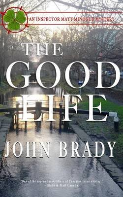 The Good Life - An Inspector Matt Minogue Mystery (Paperback): John Brady