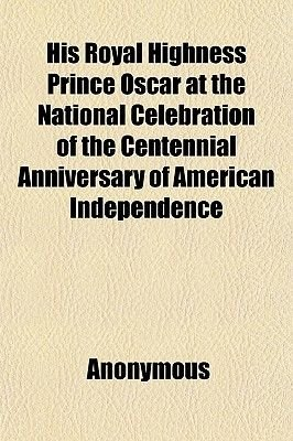 His Royal Highness Prince Oscar at the National Celebration of the Centennial Anniversary of American Independence; Held in...