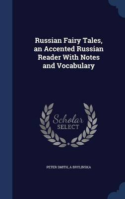 Russian Fairy Tales, an Accented Russian Reader with Notes and Vocabulary (Hardcover): Peter Smith, A. Brylinska