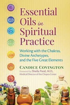 Essential Oils in Spiritual Practice - Working with the Chakras, Divine Archetypes, and the Five Great Elements (Paperback):...