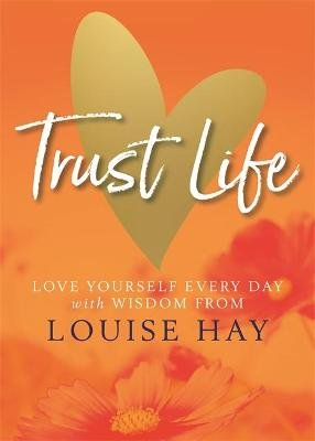 Trust Life - Love Yourself Every Day with Wisdom from Louise Hay (Paperback): Louise Hay