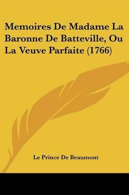 Memoires de Madame La Baronne de Batteville, Ou La Veuve Parfaite (1766) (English, French, Paperback): Prince De Beaumont Le...