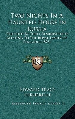 Two Nights in a Haunted House in Russia - Preceded by Three Reminiscences Relating to the Royal Family of England (1873)...