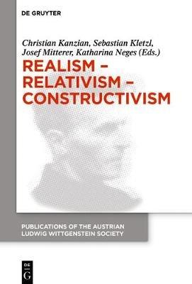 Realism - Relativism - Constructivism - Proceedings of the 38th International Wittgenstein Symposium in Kirchberg (English,...