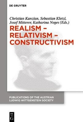 Realism - Relativism - Constructivism - Proceedings of the 38th International Wittgenstein Symposium in Kirchberg (English,...