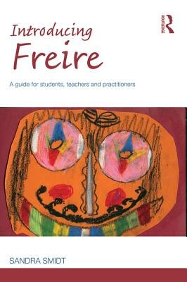 Introducing Freire - A guide for students, teachers and practitioners (Electronic book text): Sandra Smidt