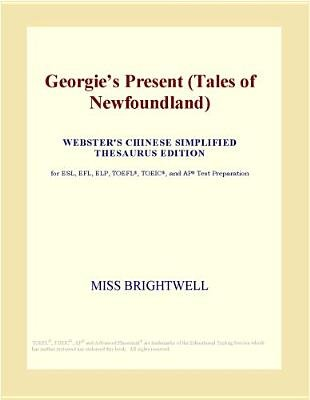 Georgie's Present (Tales of Newfoundland) (Webster's Chinese Simplified Thesaurus Edition) (Electronic book text):...