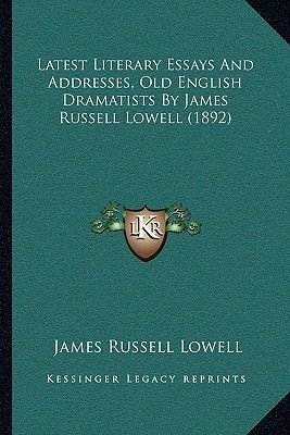 Latest Literary Essays and Addresses, Old English Dramatists by James Russell Lowell (1892) (Paperback): James Russell Lowell