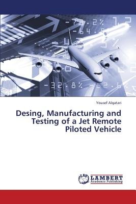 Desing, Manufacturing and Testing of a Jet Remote Piloted Vehicle (Paperback): Alqatari Yousef