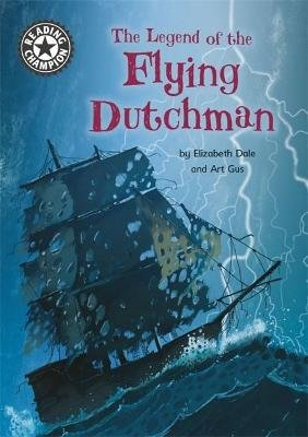 Reading Champion: The Legend of the Flying Dutchman - Independent Reading 15 (Hardcover): Elizabeth Dale